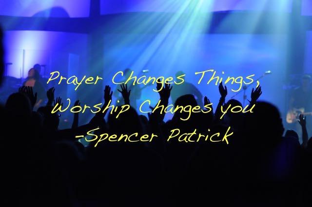PrayerChangesThings-WorshipChangesYou